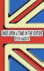 Once Upon a Time in the Sixties Peter Maddick